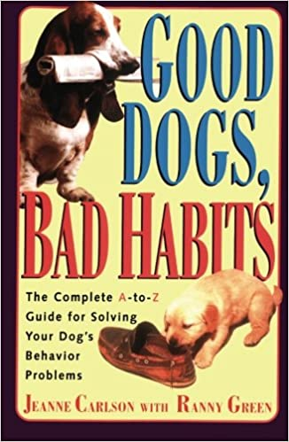 Book Good Dogs Bad Habits: The Complete A-to-Z Guide for Solving Your Dog's Behavior Problems: The Complete A-to-z Guide for When Your Dog Misbehaves