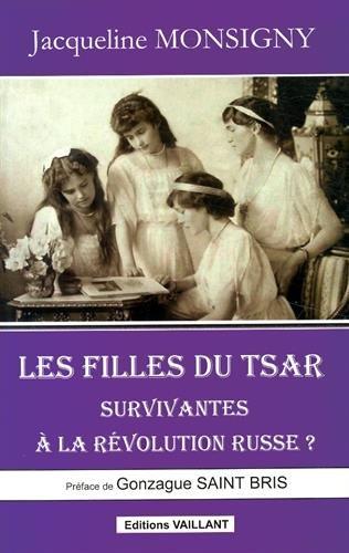 Les filles du tsar, survivantes à la révolution russe ? Broché – 24 décembre 2013 Jacqueline Monsigny Editions Vaillant 2916986456 Europe