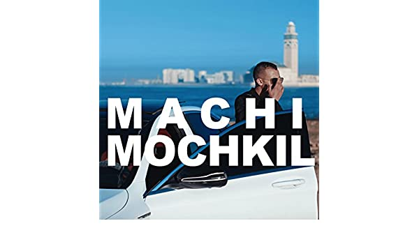 MR MOCHKIL MACHI TÉLÉCHARGER MP3 CRAZY
