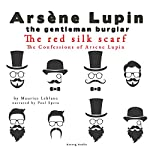 The Red Silk Scarf (The Confessions Of Arsène Lupin 5) | Maurice Leblanc