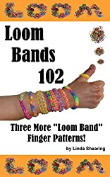 Loom Bands 102 - Three More Loom Band Finger Patterns!: How To Make Loom Band Jewelry By Hand... No Loom Needed! (English Edition)