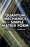 Quantum Mechanics in Simple Matrix Form (Dover Books on Physics)