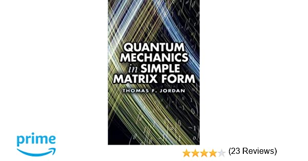 Quantum mechanics in simple matrix form dover books on physics quantum mechanics in simple matrix form dover books on physics thomas f jordan physics 9780486445304 amazon books fandeluxe Gallery