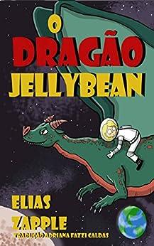 O dragão Jellybean (Portuguese Edition) by [Zapple, Elias]