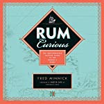 Rum Curious: The Indispensable Tasting Guide to the World's Spirit   Fred Minnick