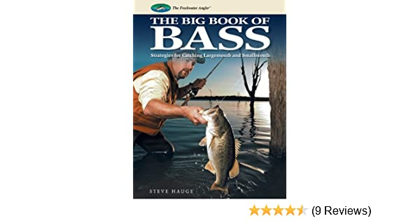 Big book of bass strategies for catching largemouth and smallmouth big book of bass strategies for catching largemouth and smallmouth the freshwater angler steve hauge 9781589238671 amazon books fandeluxe Choice Image