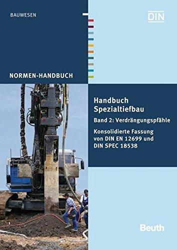 Handbuch Spezialtiefbau: Band 2: Verdrängungspfähle Konsolidierte Fassung von DIN EN 12699 und DIN SPEC 18538 (Normen-Handbuch) Taschenbuch – 3. Mai 2013 DIN e.V. Beuth 3410230017 Bau- und Umwelttechnik