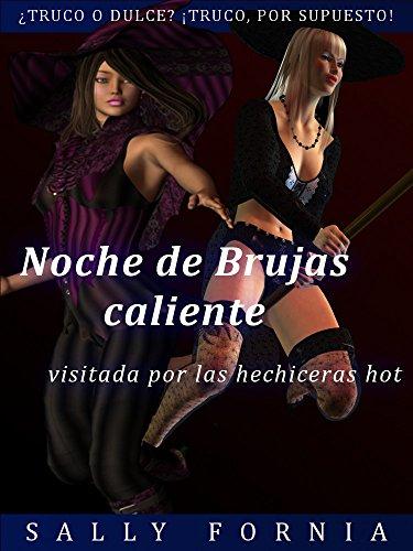 Noche de Brujas caliente: visitada por las hechiceras hot (Spanish Edition) -