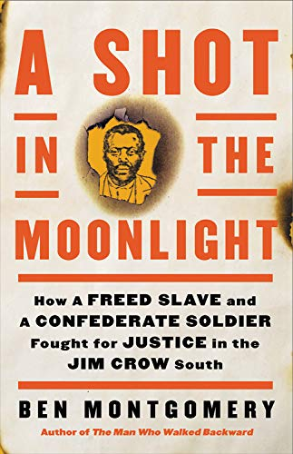 Book Cover: A Shot in the Moonlight: How a Freed Slave and a Confederate Soldier Fought for Justice in the Jim Crow South
