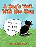 A Dog's Tail Will Not Wag, Sofia Rose Musacchia, 1449007457