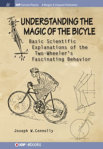 Understanding the Magic of the Bicycle: Basic Scientific Explanations of the Two-Wheeler's Fascinating Behavior (IOP Concise Physics Book 3) (Evolution Of Bicycle The)