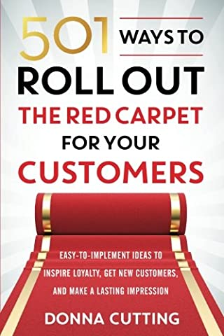 501 Ways to Roll Out the Red Carpet for Your Customers: Easy-to-Implement Ideas to Inspire Loyalty, Get New Customers, and Make a Lasting (Carpet Prices)