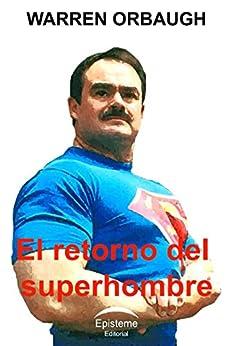 El retorno del superhombre (Spanish Edition) by [Orbaugh, Warren]