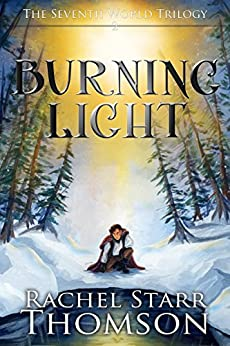 Burning Light (The Seventh World Trilogy Book 2) by [Thomson, Rachel Starr]