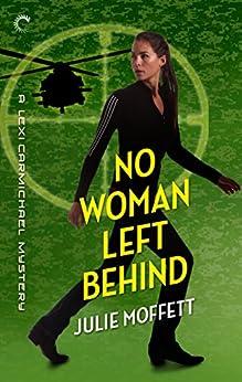No Woman Left Behind: A Lexi Carmichael Mystery, Book Six by [Moffett, Julie]