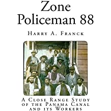 Zone Policeman 88: A Close Range Study of the Panama Canal and its Workers (Classic Travelogues)