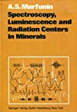 Spectroscopy, Luminescence and Radiation Centers in Minerals, Marfunin, Arnold S., 0387090703