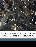Hymni Inediti Liturgische Hymnen des Mittelalters, Guido Maria Dreves, 1149280786