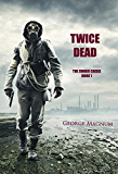 Twice Dead (The Zombie Crisis-Book 1)