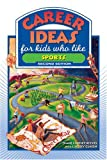 Career Ideas for Kids Who Like Sports, Diane Lindsey Reeves, 0816065527