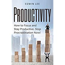 Productivity: How to Focus & Stay Productive, Stop Procrastination Now!: Get Things Done (Practical Guide to Productivity Book 1)