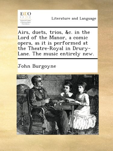 Download Airs, duets, trios, &c. in the Lord of the Manor, a comic opera, as it is performed at the Theatre-Royal in Drury-Lane. The music entirely new. pdf epub