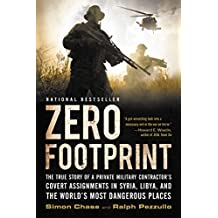 Zero Footprint: The True Story of a Private Military Contractor¿s Covert Assignments in Syria, Libya, And the World¿s Most Dangerous Places