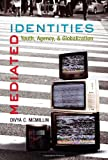 Mediated Identities : Youth, Agency, and Globalization, McMillin, Divya C., 1433100975