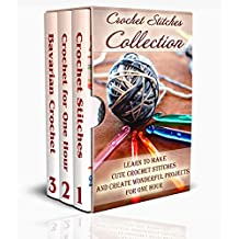Crochet Stitches Collection: Learn To Make Cute Crochet Stitches and Create Wonderful Projects for One Hour: (Crochet Stitches, Crochet Books, Craft Patterns)