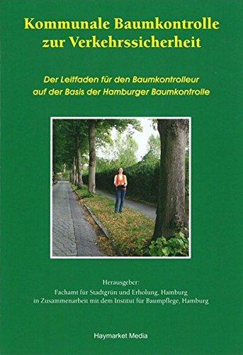 Kommunale Baumkontrolle zur Verkehrssicherheit: Der Leitfaden für den Baumkontrolleur auf der Basis der Hamburger Baumkontrolle