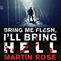 Bring Me Flesh, I'll Bring Hell: A Horror Novel Audiobook by Martin Rose Narrated by Christian Rummel