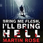 Bring Me Flesh, I'll Bring Hell: A Horror Novel | Martin Rose