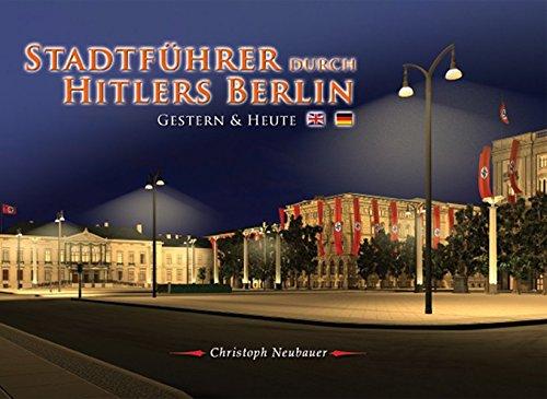 Stadtführer durch Hitlers Berlin - Gestern & Heute