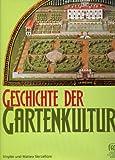Geschichte der Gartenkultur : Von der Antike bis heute, Vercelloni, Virgilio and Vercelloni, Matteo, 3805342527