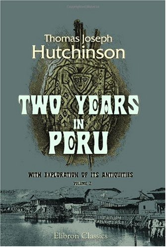 Read Online Two Years in Peru: With Exploration of Its Antiquities. Volume 2 pdf epub
