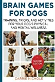 img - for Brain Games for Dogs:Training, Tricks and Activities for Your Dog?s Physical and Mental Wellness. IMPROVED Edition (Puppy Training,Dog health, Dog ... for dogs, How to train a dog) (Volume 1) book / textbook / text book