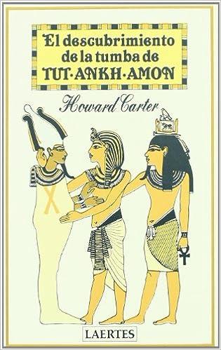 El descubrimiento de la Tumba de Tut-Ankh-Amon - Howard Carter