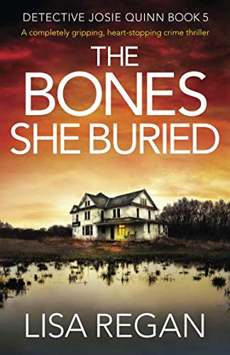 The Bones She Buried: A completely gripping, heart-stopping crime thriller (Detective Josie Quinn)