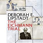 The Eichmann Trial | Deborah E Lipstadt