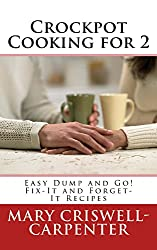 Crockpot Cooking for 2: Easy Dump and Go! Fix-It and Forget-It Recipes