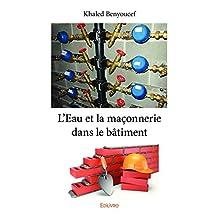 L'Eau et la maçonnerie dans le bâtiment (Collection Classique) (French Edition)