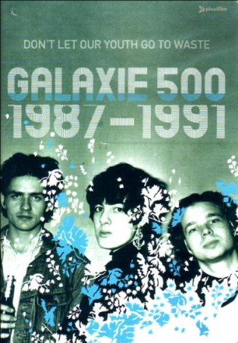 Galaxie 500 - Don't Let Our Youth Go To Waste 1987 - 1991 by Plexifilm