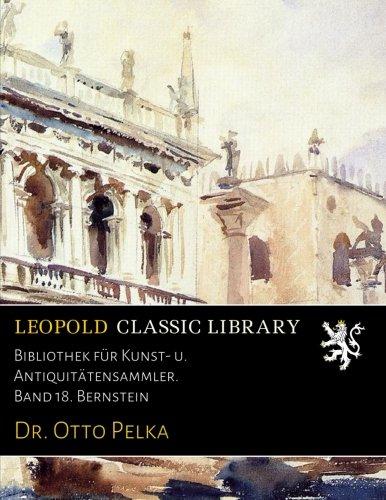 Download Bibliothek für Kunst- u. Antiquitätensammler. Band 18. Bernstein (German Edition) PDF
