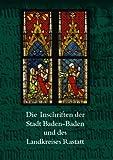 Die Inschriften der Stadt Baden-Baden und des Landkreises Rastatt, Ilas Bartusch, 3895007072