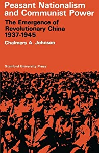 Peasant Nationalism and Communist Power: The Emergence of Revolutionary China, 1937-1945 from Stanford University Press
