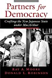 Partners for Democracy: Crafting the New Japanese State under MacArthur