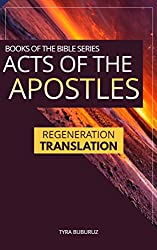 Acts of the Apostles: Regeneration Translation (Regeneration Translation Bible Series Book 3)