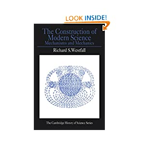 The Construction of Modern Science: Mechanisms and Mechanics (Cambridge Studies in the History of Science)