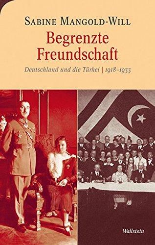 Begrenzte Freundschaft: Deutschland und die Türkei 1918-1933 (Moderne europäische Geschichte)