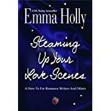 Steaming Up Your Love Scenes: A How-To For Romance Writers And Others